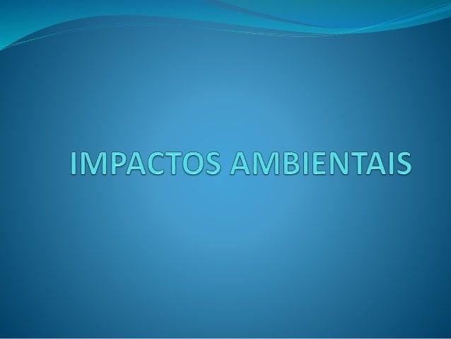 *Oque é? *Impactos Ambientais no Brasil *Quais são suas consequências? *Como prevenir?