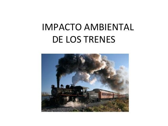 IMPACTO AMBIENTAL DE LOS TRENES
