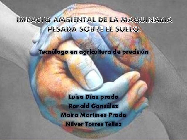 Tecnólogo en agricultura de precisión Luisa Díaz prado Ronald González Maira Martínez Prado Nilver Torres Téllez