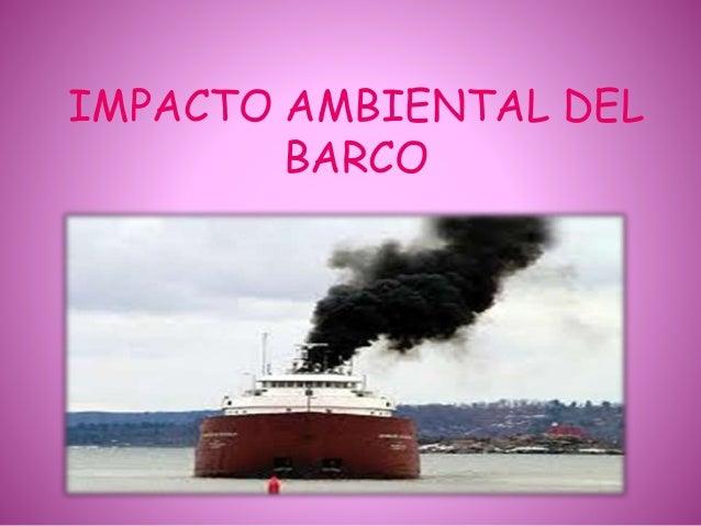 IMPACTO AMBIENTAL DEL BARCO