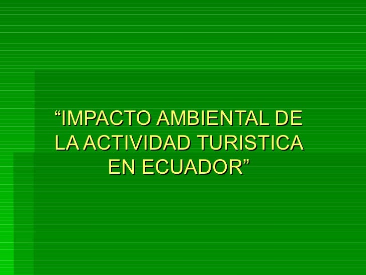 """"""" IMPACTO AMBIENTAL DE LA ACTIVIDAD TURISTICA EN ECUADOR"""""""