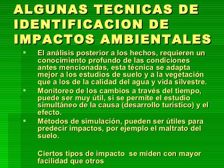 ALGUNAS TECNICAS DE IDENTIFICACION DE IMPACTOS AMBIENTALES <ul><li>El análisis posterior a los hechos, requieren un conoci...