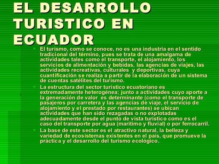 EL DESARROLLO TURISTICO EN ECUADOR <ul><ul><li>El turismo, como se conoce, no es una industria en el sentido tradicional d...
