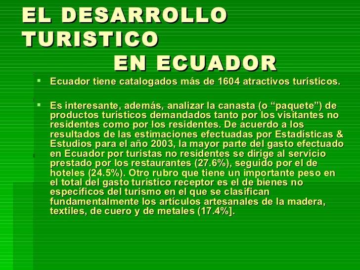 EL DESARROLLO TURISTICO    EN ECUADOR <ul><li>Ecuador tiene catalogados más de 1604 atractivos turísticos. </li></ul><ul><...
