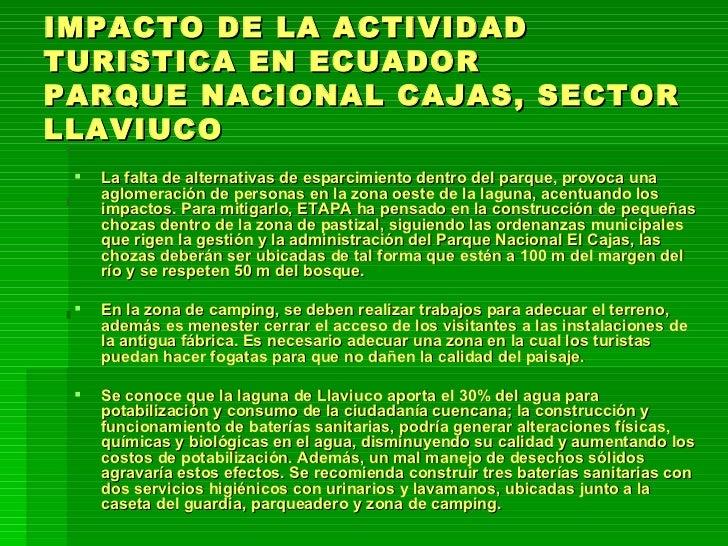 IMPACTO DE LA ACTIVIDAD TURISTICA EN ECUADOR PARQUE NACIONAL CAJAS, SECTOR LLAVIUCO <ul><li>La falta de alternativas de es...