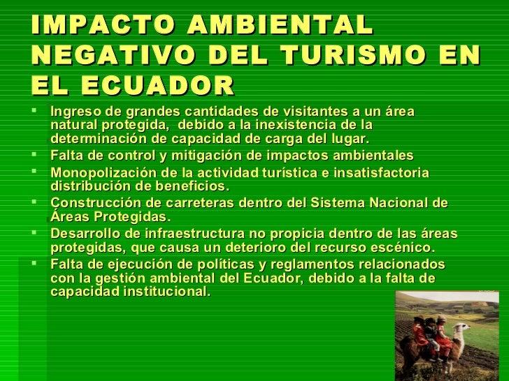IMPACTO AMBIENTAL NEGATIVO DEL TURISMO EN EL ECUADOR <ul><li>Ingreso de grandes cantidades de visitantes a un área natural...
