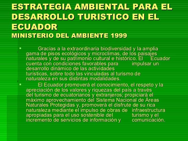 ESTRATEGIA AMBIENTAL PARA EL DESARROLLO TURISTICO EN EL ECUADOR MINISTERIO DEL AMBIENTE 1999 <ul><li>Gracias a la extraord...