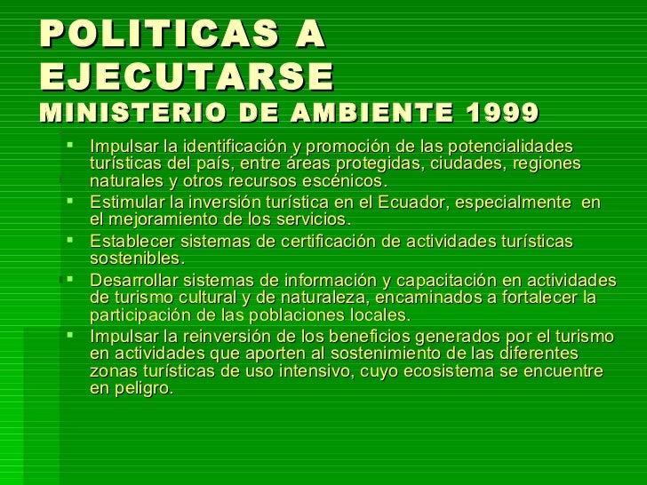 POLITICAS A EJECUTARSE MINISTERIO DE AMBIENTE 1999 <ul><li>Impulsar la identificación y promoción de las potencialidades t...