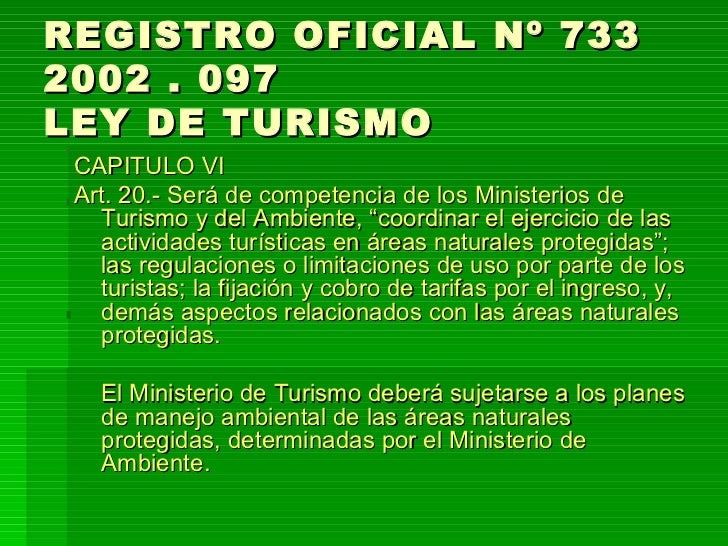 REGISTRO OFICIAL Nº 733  2002 . 097 LEY DE TURISMO <ul><li>CAPITULO VI </li></ul><ul><li>Art. 20.- Será de competencia de ...