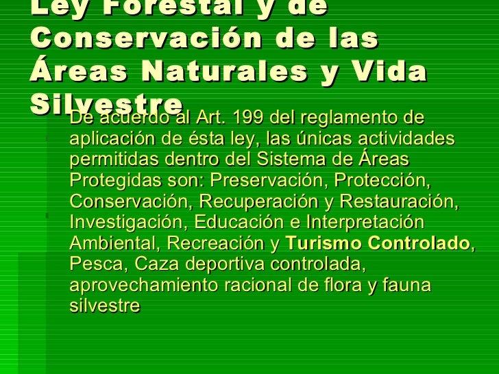 Ley Forestal y de Conservación de las Áreas Naturales y Vida Silvestre <ul><li>De acuerdo al Art. 199 del reglamento de ap...