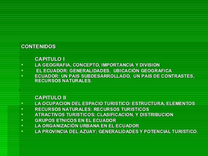 <ul><li>CONTENIDOS </li></ul><ul><li>CAPITULO I </li></ul><ul><li>LA GEOGRAFIA, CONCEPTO, IMPORTANCIA Y DIVISION </li></ul...
