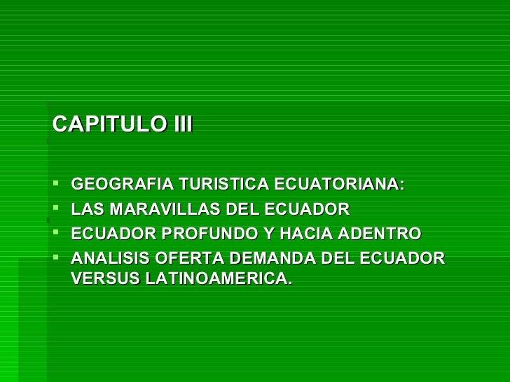 <ul><li>CAPITULO III </li></ul><ul><li>GEOGRAFIA TURISTICA ECUATORIANA:  </li></ul><ul><li>LAS MARAVILLAS DEL ECUADOR </li...