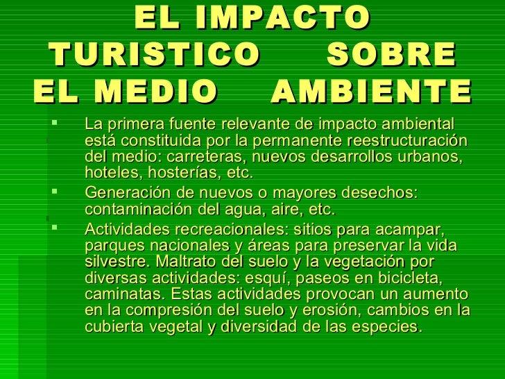 EL IMPACTO TURISTICO  SOBRE EL MEDIO  AMBIENTE <ul><li>La primera fuente relevante de impacto ambiental está constituida p...