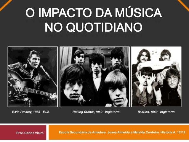 Elvis Presley, 1956 - EUA           Rolling Stones,1962 - Inglaterra          Beatles, 1960 - Inglaterra  Prof. Carlos Vie...