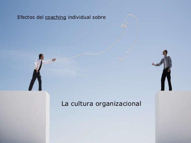 Efectos del  coaching  individual sobre La cultura organizacional