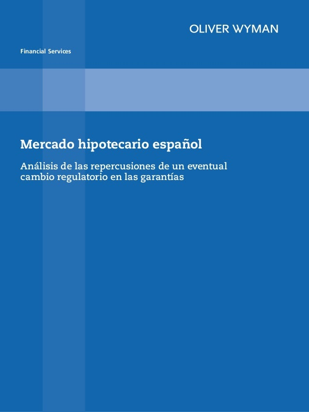 Financial ServicesMercado hipotecario españolAnálisis de las repercusiones de un eventualcambio regulatorio en las garantías
