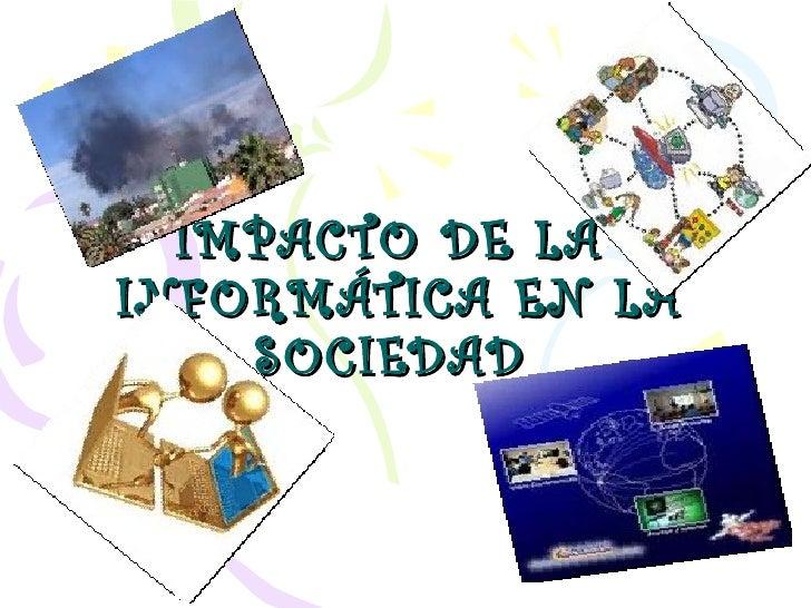 IMPACTO DE LA  INFORMÁTICA EN LA SOCIEDAD