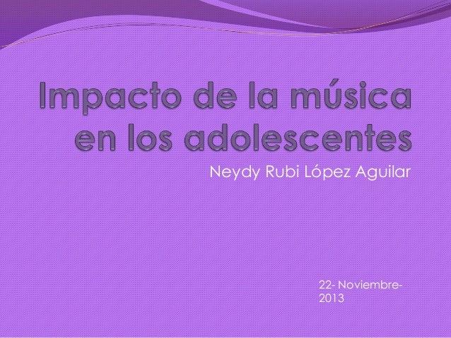 Neydy Rubi López Aguilar  22- Noviembre2013