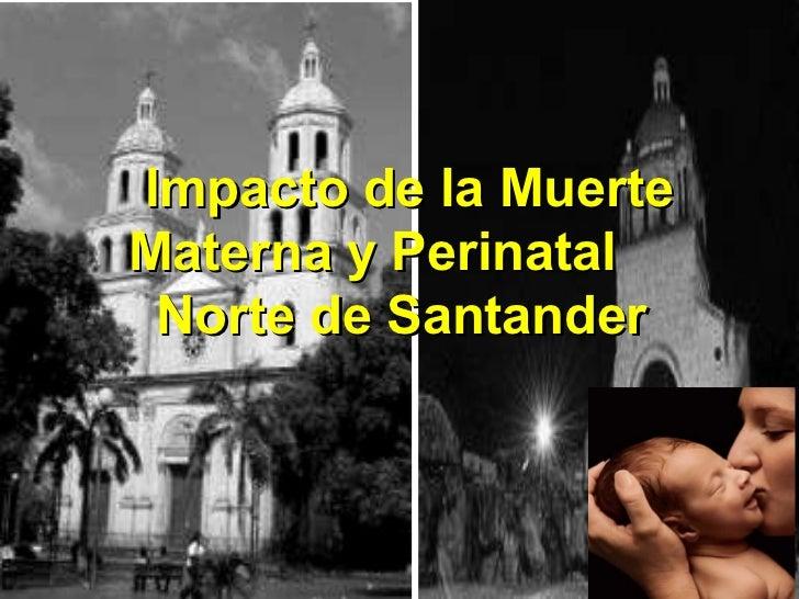 Impacto de la Muerte Materna y Perinatal  Norte de Santander