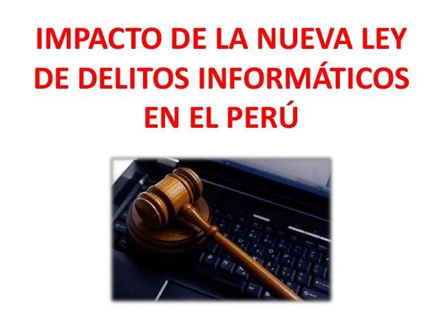 IMPACTO DE LA NUEVA LEY DE DELITOS INFORMÁTICOS EN EL PERÚ