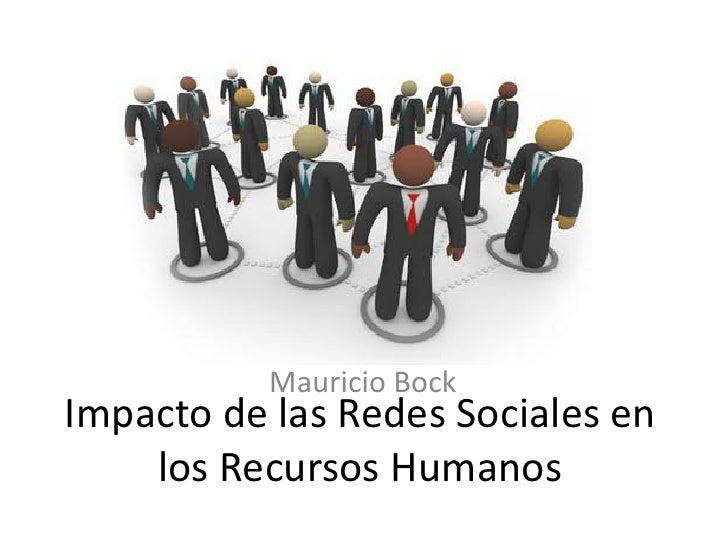 Mauricio Bock Impacto de las Redes Sociales en     los Recursos Humanos