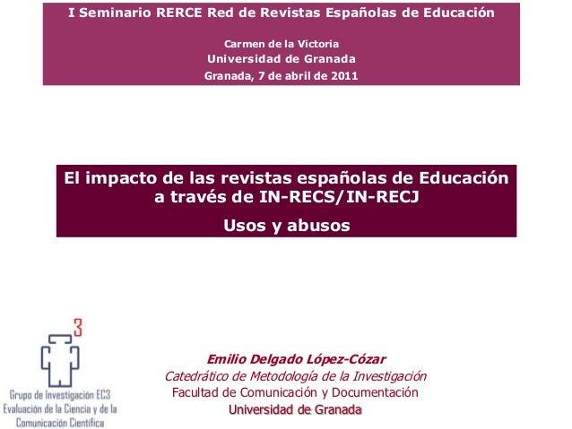 El impacto de las revistas españolas de Educación a través de IN-RECS/IN-RECJ Usos y abusos I Seminario RERCE Red de Revis...
