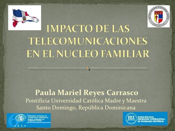 Paula Mariel Reyes CarrascoPontificia Universidad Católica Madre y Maestra    Santo Domingo, República Dominicana