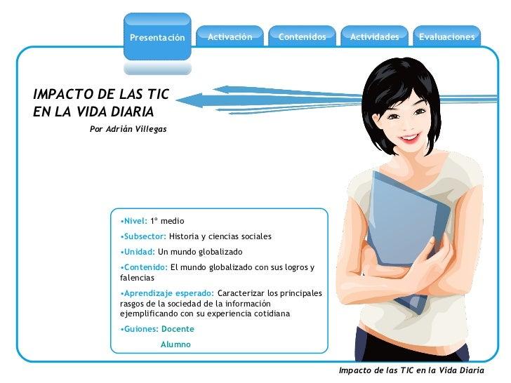 Presentación         Activación          Contenidos     Actividades      EvaluacionesIMPACTO DE LAS TICEN LA VIDA DIARIA  ...
