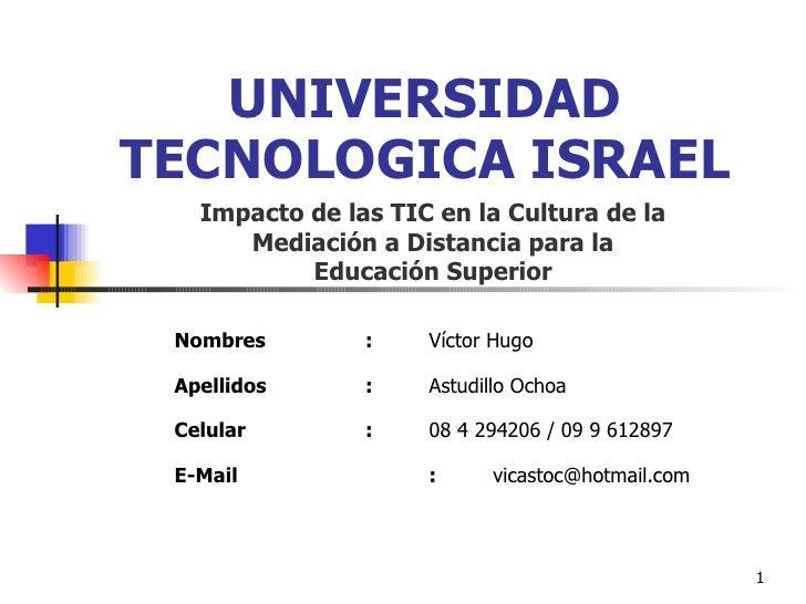 UNIVERSIDAD TECNOLOGICA ISRAEL Impacto de las TIC en la Cultura de la Mediación a Distancia para la Educación Superior Nom...