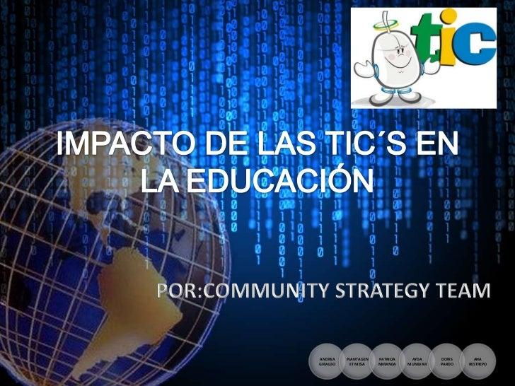 POR:COMMUNITY STRATEGY TEAM<br />IMPACTO DE LAS TIC´S EN LA EDUCACIÓN<br />