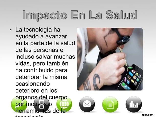• La tecnología ha  ayudado a avanzar  en la parte de la salud  de las personas e  incluso salvar muchas  vidas, pero tamb...
