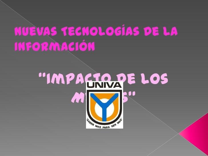 """Nuevas Tecnologías De La Información<br />""""Impacto de los Medios"""" <br />Irma Leticia Mercado Ibarra <br />"""