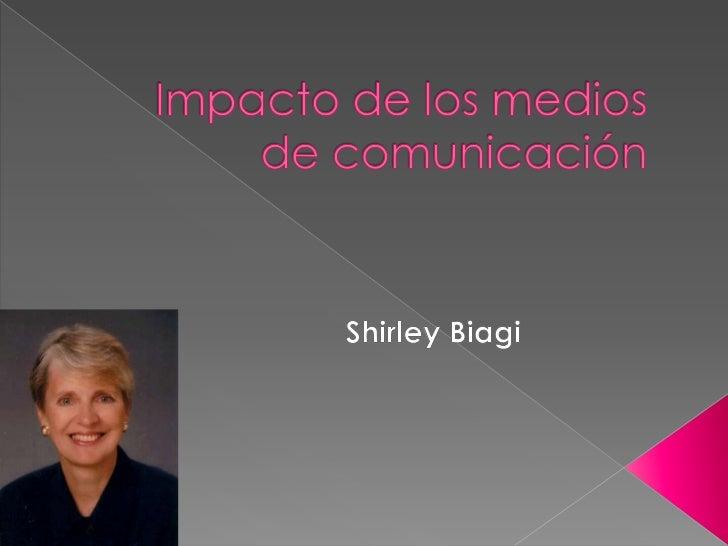 Impacto de los medios de comunicación <br />Shirley Biagi<br />