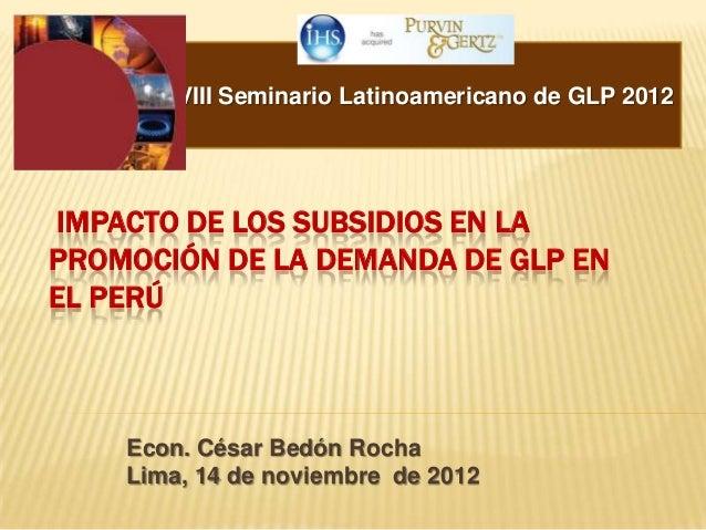XVIII Seminario Latinoamericano de GLP 2012IMPACTO DE LOS SUBSIDIOS EN LAPROMOCIÓN DE LA DEMANDA DE GLP ENEL PERÚ    Econ....