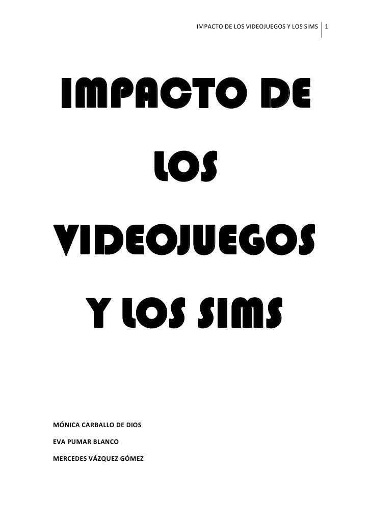 IMPACTODELOSVIDEOJUEGOSYLOSSIMS 1           IMPACTO DE                            LOS     VIDEOJUEGOS          Y L...