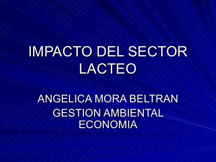 IMPACTO DEL SECTOR LACTEO ANGELICA MORA BELTRAN GESTION AMBIENTAL ECONOMIA