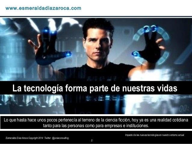 Esmeralda Diaz-Aroca: El Impacto de nuevas tecnologias en nuestras vidas Slide 2