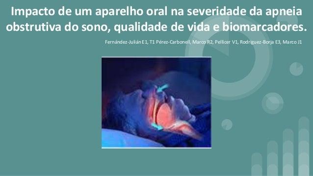 Impacto de um aparelho oral na severidade da apneia obstrutiva do sono, qualidade de vida e biomarcadores. Fernández-Juliá...