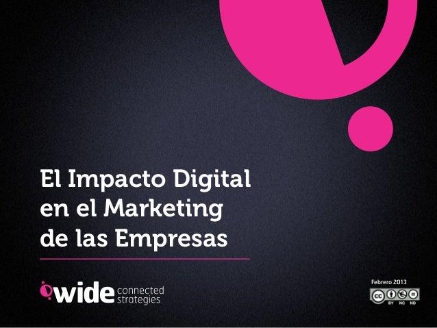 El Impacto Digitalen el Marketingde las Empresas                     Febrero 2013
