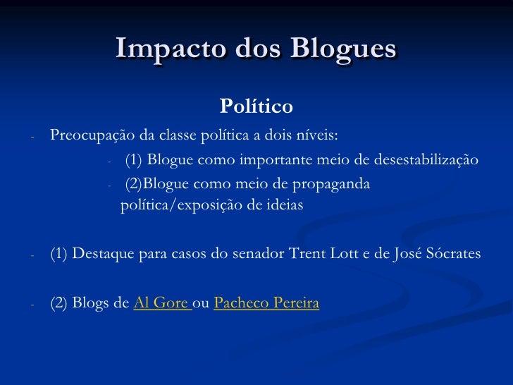 Impacto dos Blogues<br />Político<br /><ul><li>Preocupação da classe política a dois níveis: