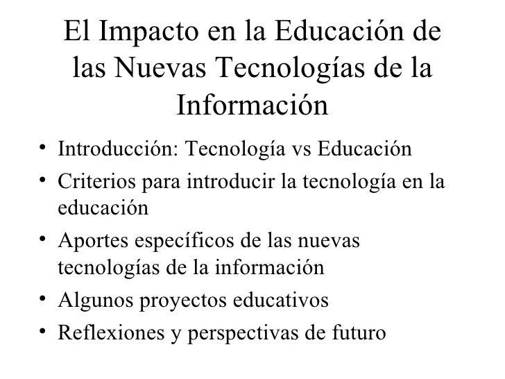 El Impacto en la Educación de las Nuevas Tecnologías de la Información <ul><li>Introducción: Tecnología vs Educación </li>...