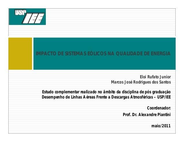 Eloi Rufato Junior Marcos José Rodrigues dos Santos IMPACTO DE SISTEMAS EÓLICOS NA QUALIDADE DE ENERGIA Estudo complementa...
