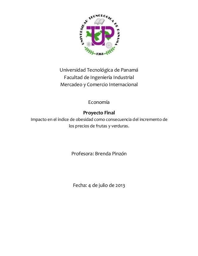 Universidad Tecnológica de Panamá Facultad de Ingeniería Industrial Mercadeo y Comercio Internacional Economía Proyecto Fi...