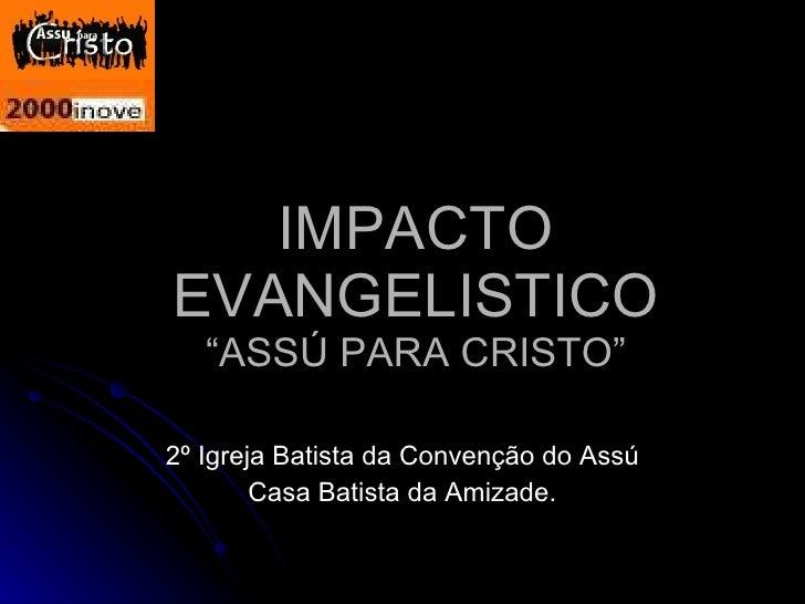 """IMPACTO EVANGELISTICO """"ASSÚ PARA CRISTO"""" 2º Igreja Batista da Convenção do Assú Casa Batista da Amizade."""