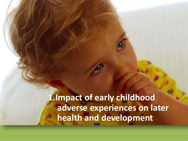 1.Impact of early childhood adverse experiences on later health and development