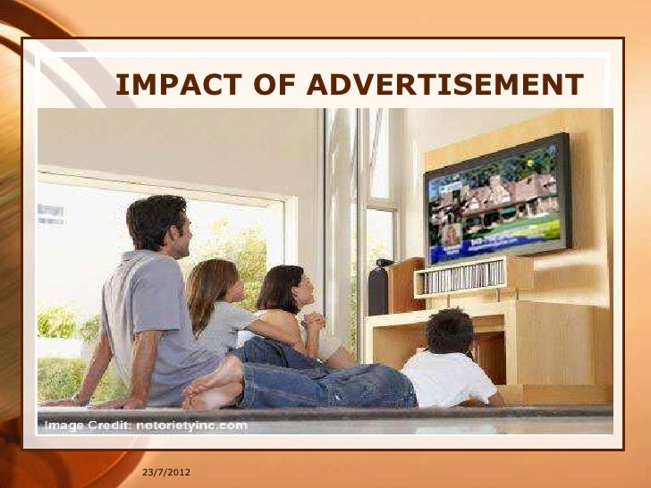 the impact of advertising in our The power of advertising: a threat to our way of life justin lewis 18 june 2011 advertise and die: three ways in which we are killing our humanity by embracing the legitimacy of sponsorship.