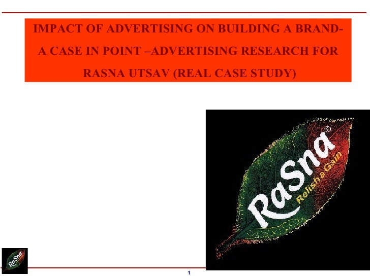 IMPACT OF ADVERTISING ON BUILDING A BRAND- A CASE IN POINT –ADVERTISING RESEARCH FOR RASNA UTSAV (REAL CASE STUDY)