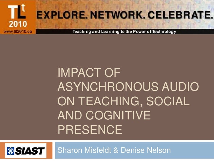 Impact of asynchronous audio on teaching, social and cognitive presence<br />Sharon Misfeldt & Denise Nelson<br />