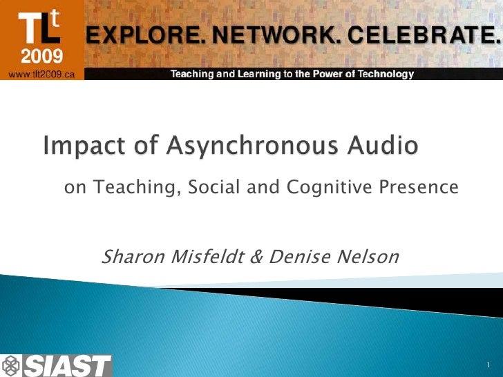 on Teaching, Social and Cognitive Presence      Sharon Misfeldt & Denise Nelson                                           ...