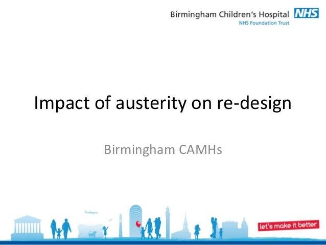 Impact of austerity on re-design        Birmingham CAMHs